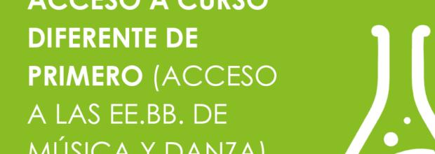 PRUEBAS DE ACCESO A CURSO DIFERENTE DE PRIMERO (ACCESO A LAS EE.BB. DE MÚSICA Y DANZA) CURSO 2021-2022